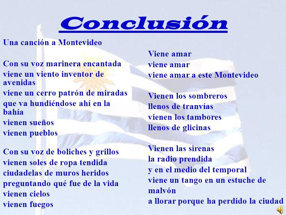 Conclusión Una canción a Montevideo Con su voz marinera encantada viene un viento inventor de avenidas viene un cerro patrón de miradas que va hundién
