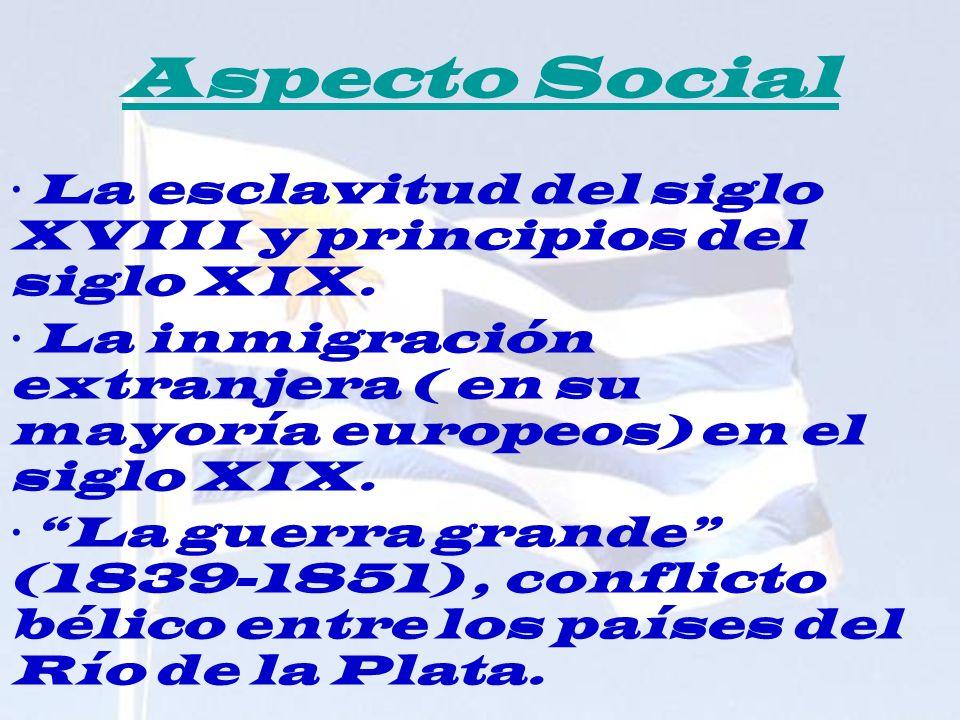 Aspecto Social · La esclavitud del siglo XVIII y principios del siglo XIX. · La inmigración extranjera ( en su mayoría europeos) en el siglo XIX. · La