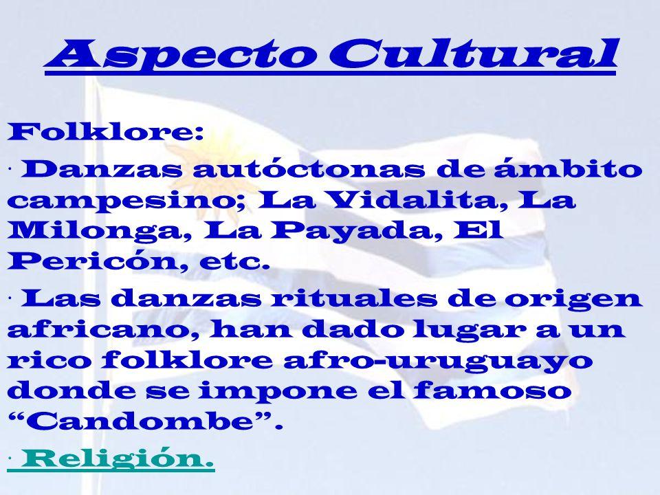 Aspecto Cultural Folklore: · Danzas autóctonas de ámbito campesino; La Vidalita, La Milonga, La Payada, El Pericón, etc. · Las danzas rituales de orig