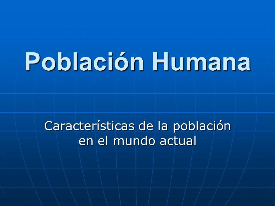 Población Humana Características de la población en el mundo actual