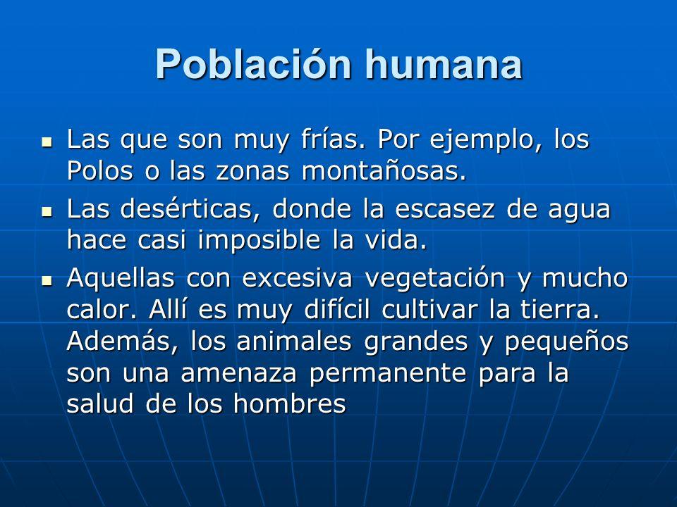 Población humana Las que son muy frías. Por ejemplo, los Polos o las zonas montañosas. Las que son muy frías. Por ejemplo, los Polos o las zonas monta