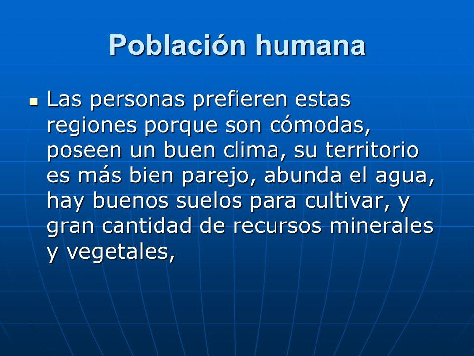 Población humana Se llama anecúmenes a aquellos lugares prácticamente despoblados.