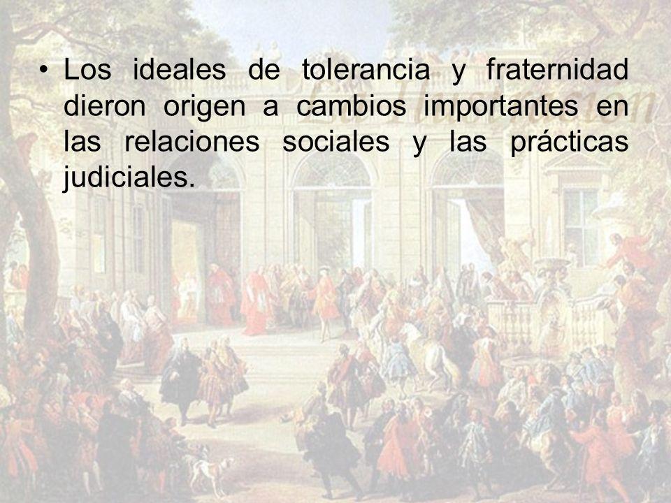 Los ideales de tolerancia y fraternidad dieron origen a cambios importantes en las relaciones sociales y las prácticas judiciales.
