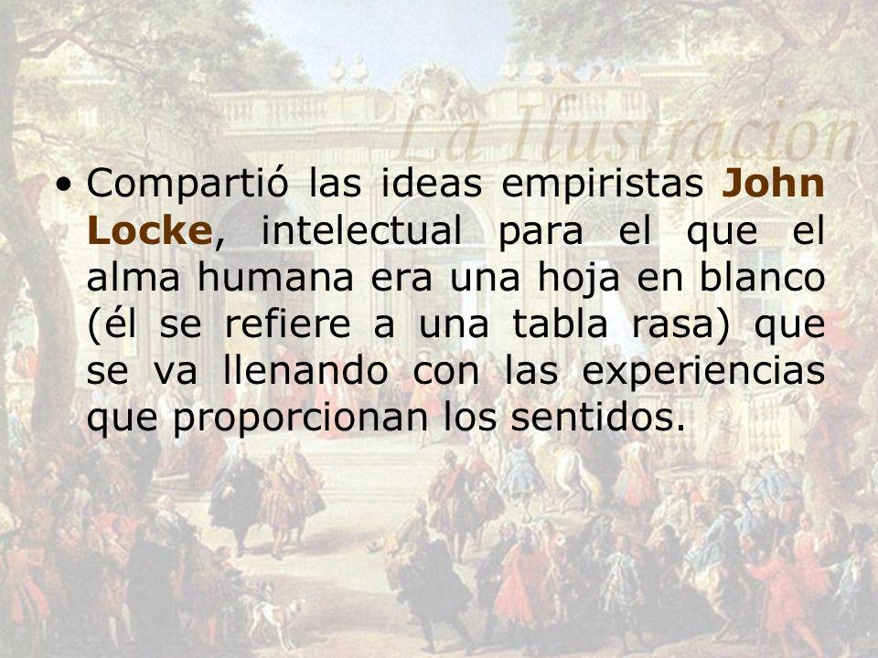 Compartió las ideas empiristas John Locke, intelectual para el que el alma humana era una hoja en blanco (él se refiere a una tabla rasa) que se va ll