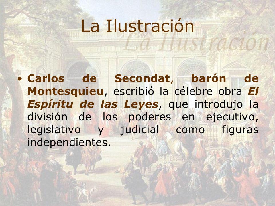 La Ilustración Carlos de Secondat, barón de Montesquieu, escribió la célebre obra El Espíritu de las Leyes, que introdujo la división de los poderes e