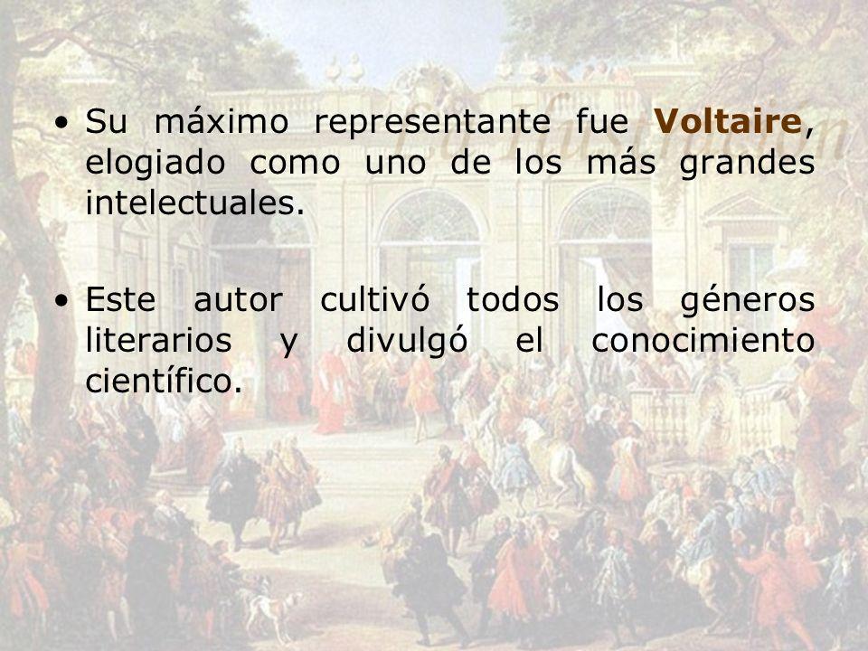Su máximo representante fue Voltaire, elogiado como uno de los más grandes intelectuales. Este autor cultivó todos los géneros literarios y divulgó el