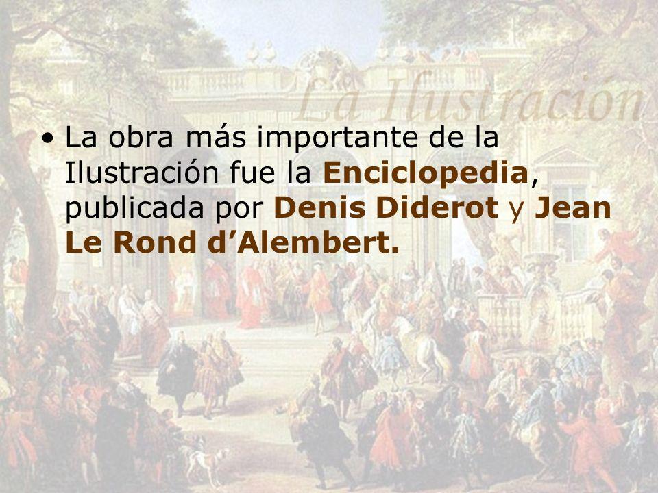 La obra más importante de la Ilustración fue la Enciclopedia, publicada por Denis Diderot y Jean Le Rond dAlembert.