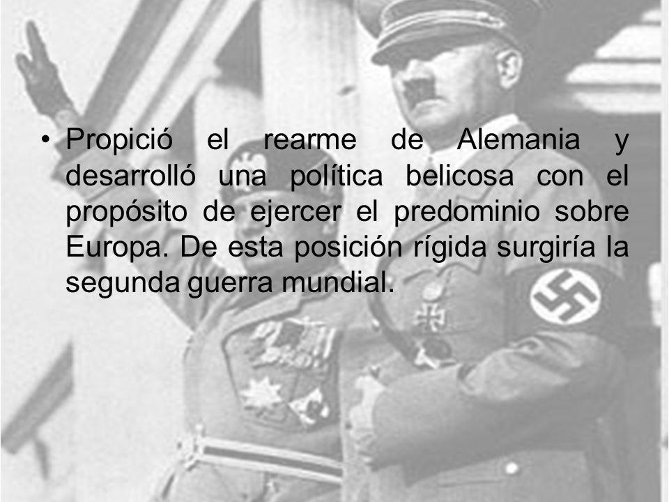 Propició el rearme de Alemania y desarrolló una política belicosa con el propósito de ejercer el predominio sobre Europa. De esta posición rígida surg