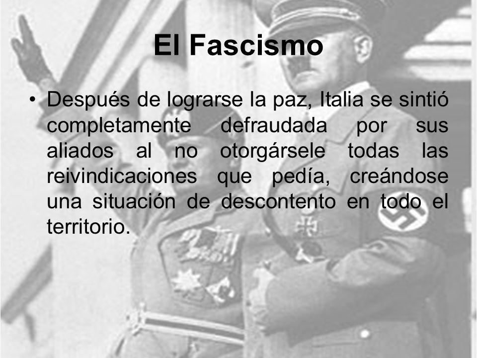 El Fascismo Después de lograrse la paz, Italia se sintió completamente defraudada por sus aliados al no otorgársele todas las reivindicaciones que ped