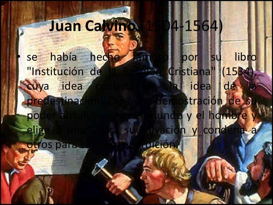 Juan Calvino (1504-1564) se había hecho famoso por su libro