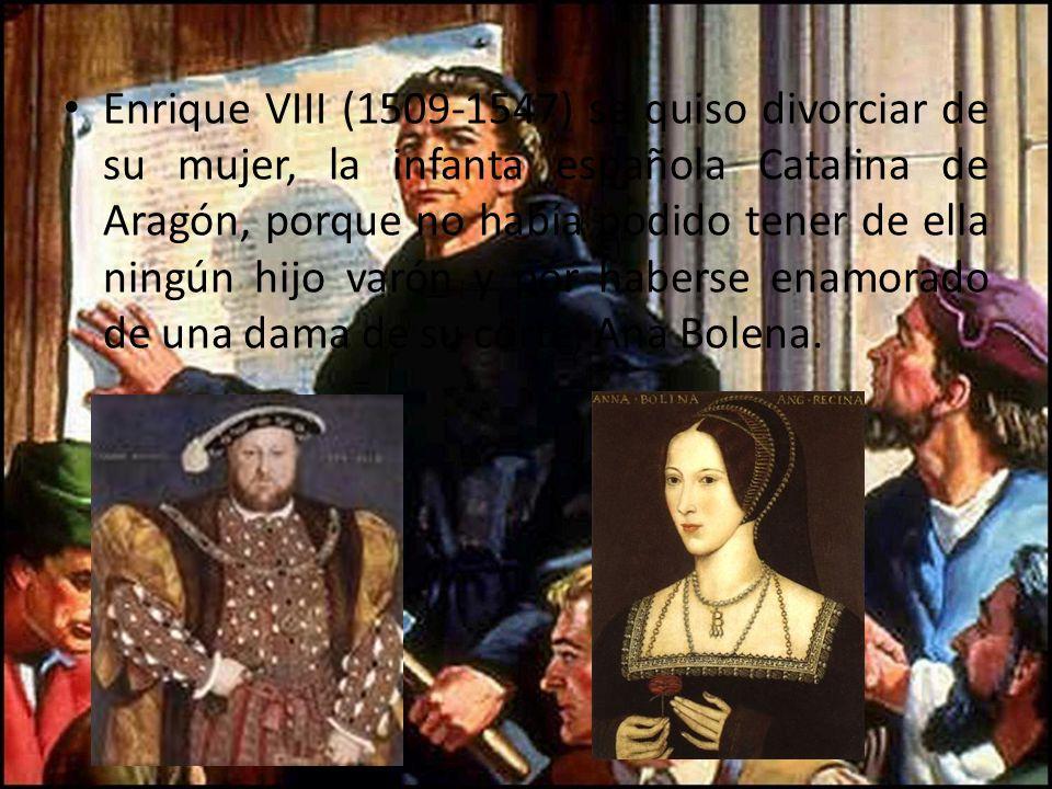 Enrique VIII (1509-1547) se quiso divorciar de su mujer, la infanta española Catalina de Aragón, porque no había podido tener de ella ningún hijo varó