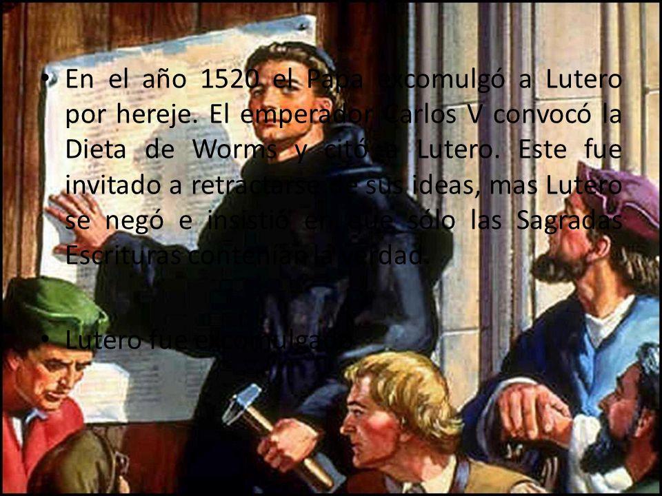 En el año 1520 el Papa excomulgó a Lutero por hereje. El emperador Carlos V convocó la Dieta de Worms y citó a Lutero. Este fue invitado a retractarse