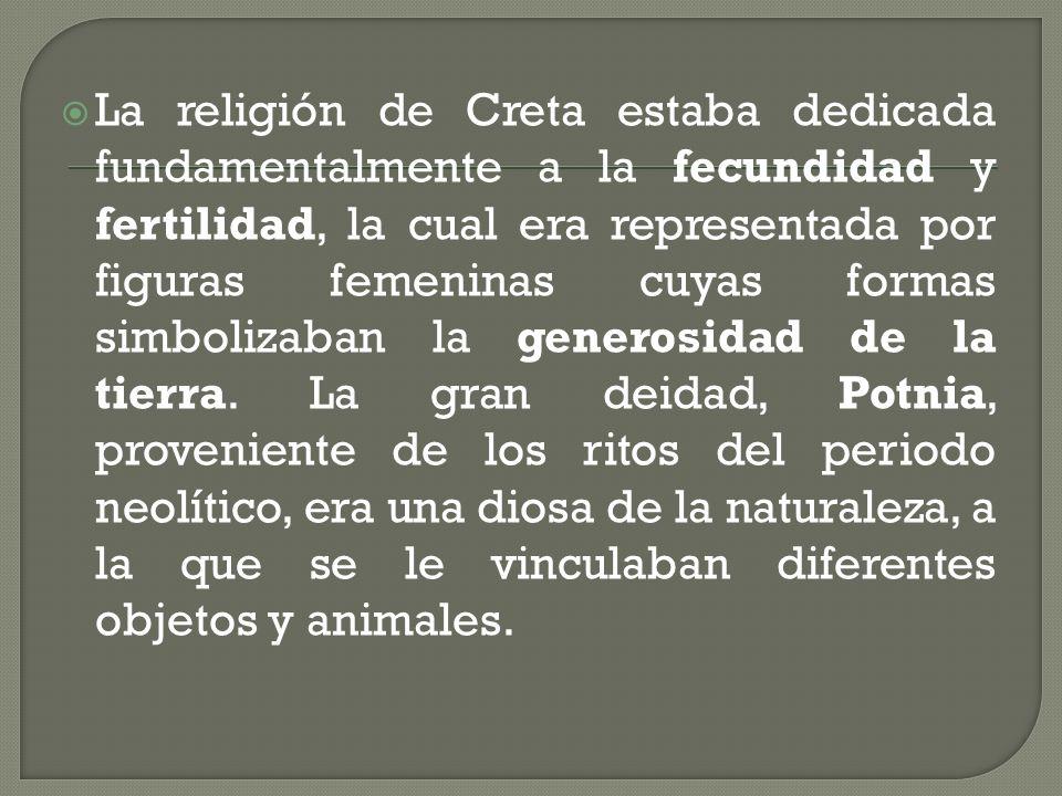 La religión de Creta estaba dedicada fundamentalmente a la fecundidad y fertilidad, la cual era representada por figuras femeninas cuyas formas simbol