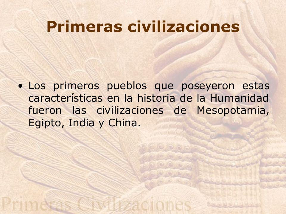 Primeras civilizaciones Los primeros pueblos que poseyeron estas características en la historia de la Humanidad fueron las civilizaciones de Mesopotam
