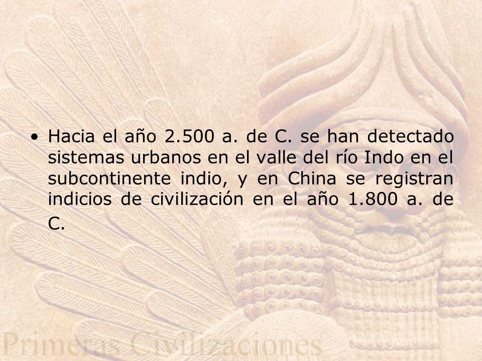 Hacia el año 2.500 a. de C. se han detectado sistemas urbanos en el valle del río Indo en el subcontinente indio, y en China se registran indicios de