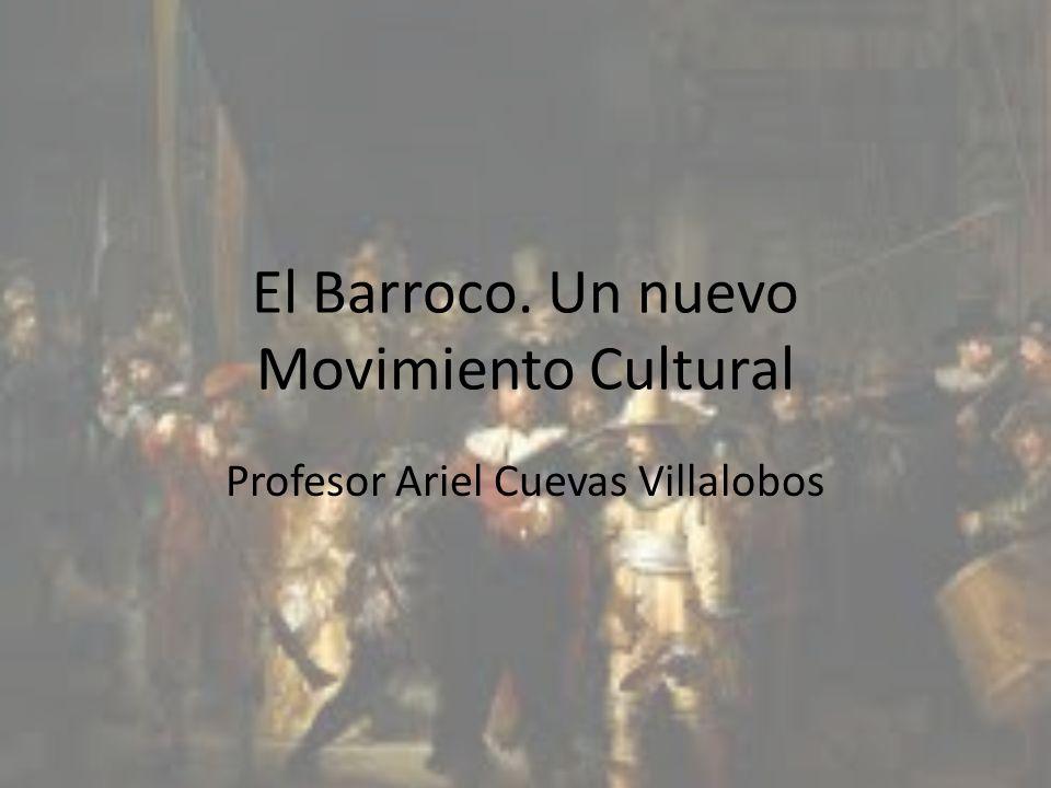 El Barroco. Un nuevo Movimiento Cultural Profesor Ariel Cuevas Villalobos