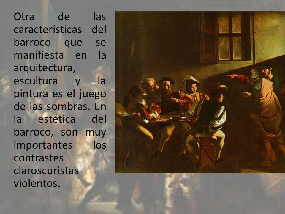 Otra de las características del barroco que se manifiesta en la arquitectura, escultura y la pintura es el juego de las sombras. En la estética del ba