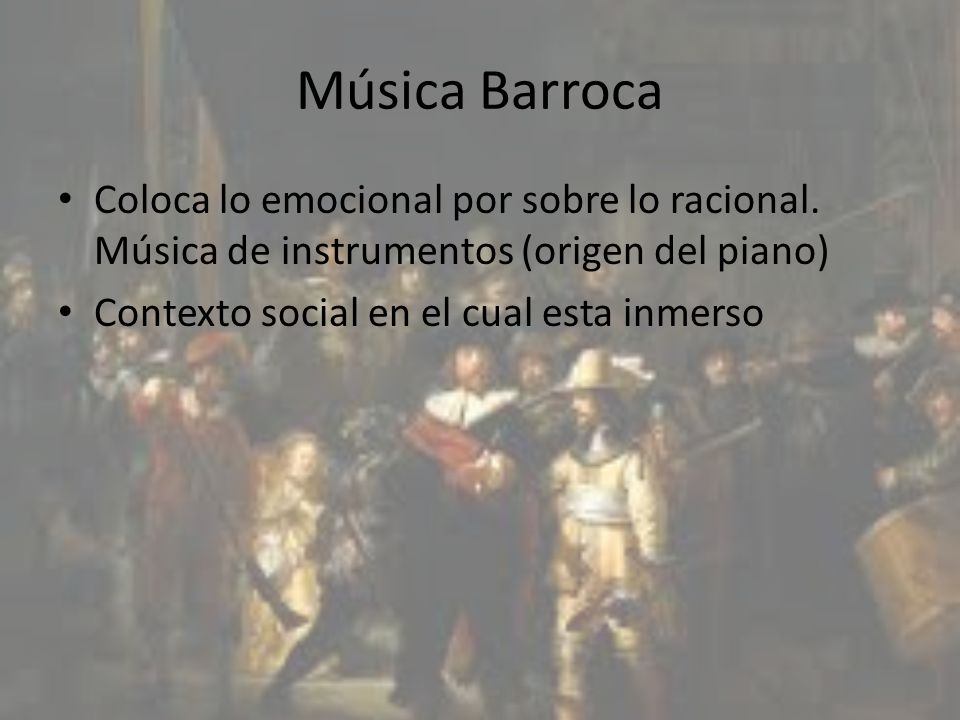 Música Barroca Coloca lo emocional por sobre lo racional. Música de instrumentos (origen del piano) Contexto social en el cual esta inmerso