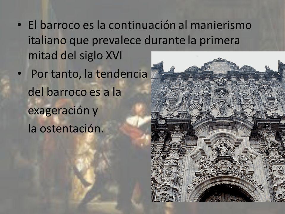 El barroco es la continuación al manierismo italiano que prevalece durante la primera mitad del siglo XVI Por tanto, la tendencia del barroco es a la
