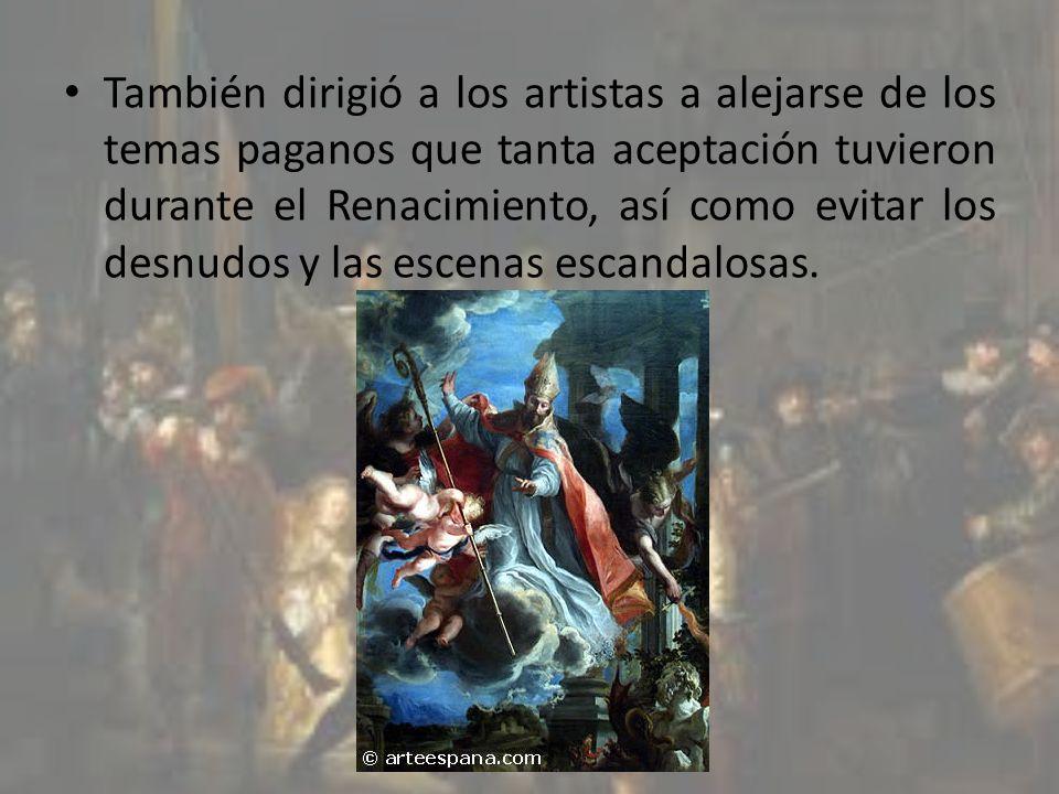 También dirigió a los artistas a alejarse de los temas paganos que tanta aceptación tuvieron durante el Renacimiento, así como evitar los desnudos y l