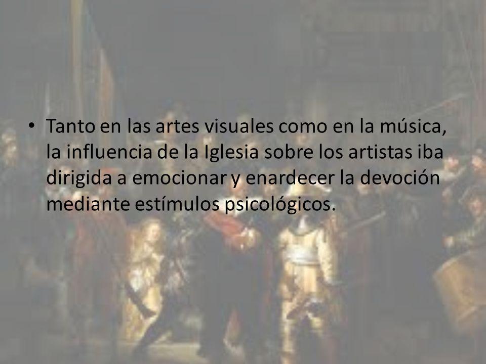 Tanto en las artes visuales como en la música, la influencia de la Iglesia sobre los artistas iba dirigida a emocionar y enardecer la devoción mediant