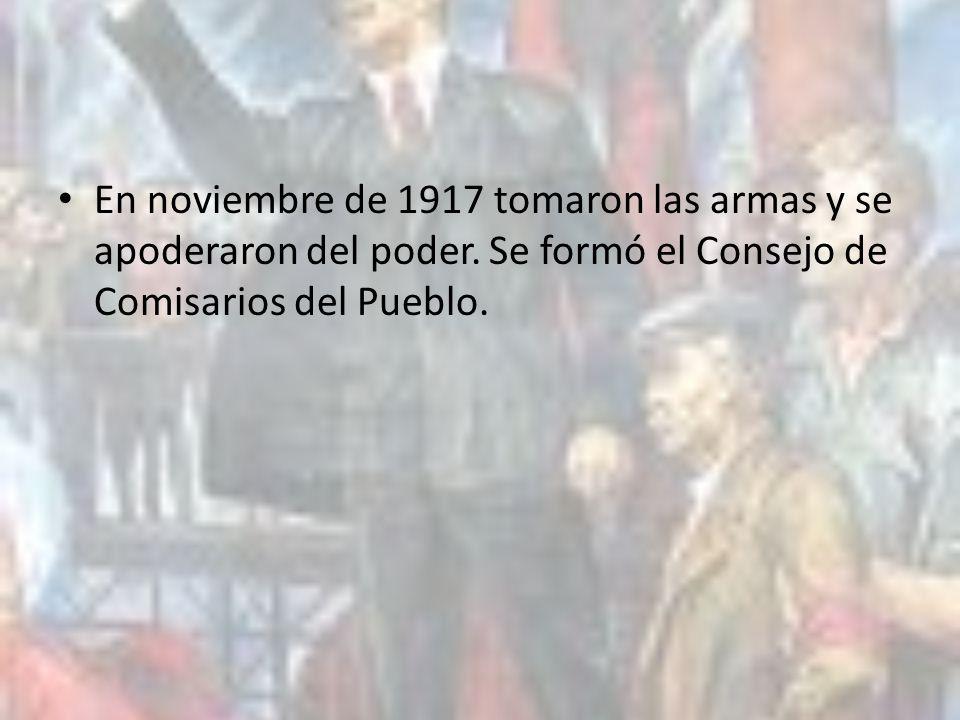 En noviembre de 1917 tomaron las armas y se apoderaron del poder. Se formó el Consejo de Comisarios del Pueblo.