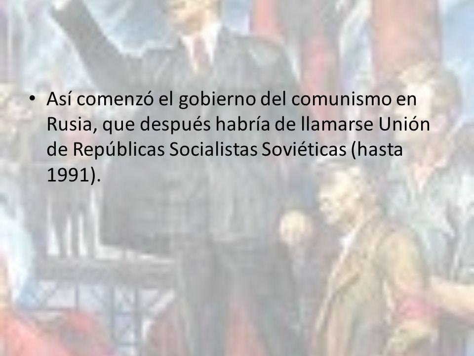Así comenzó el gobierno del comunismo en Rusia, que después habría de llamarse Unión de Repúblicas Socialistas Soviéticas (hasta 1991).