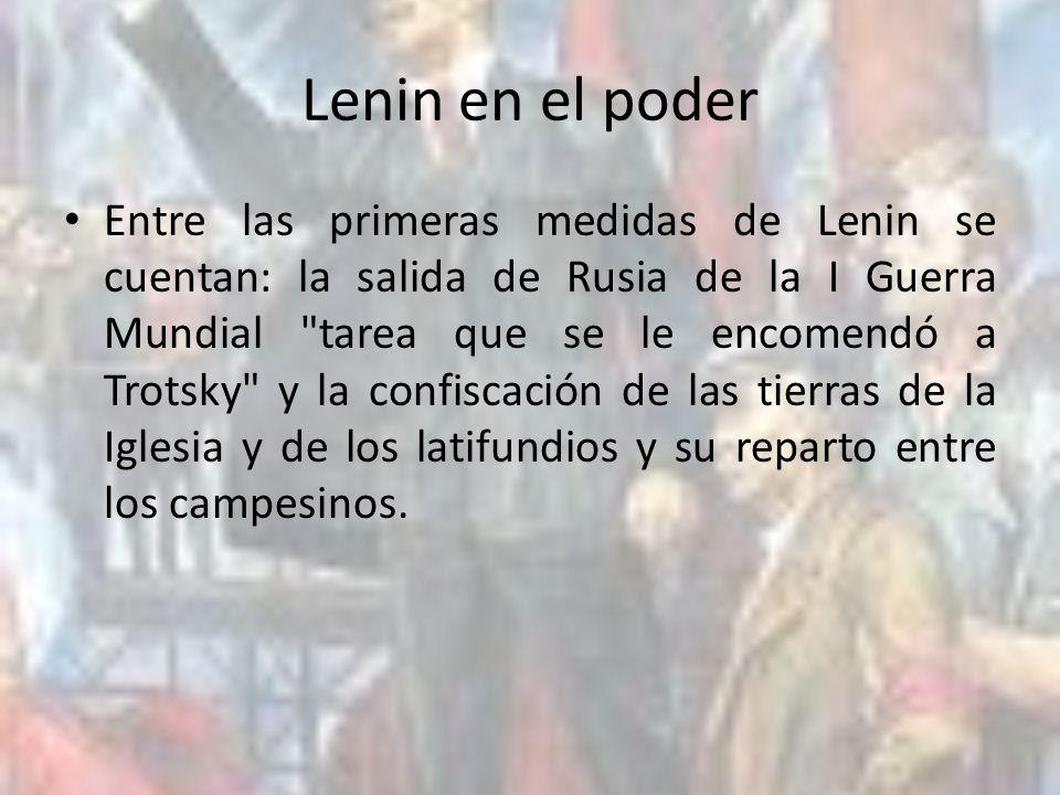 Lenin en el poder Entre las primeras medidas de Lenin se cuentan: la salida de Rusia de la I Guerra Mundial