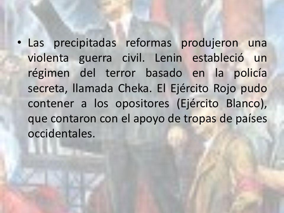 Las precipitadas reformas produjeron una violenta guerra civil. Lenin estableció un régimen del terror basado en la policía secreta, llamada Cheka. El