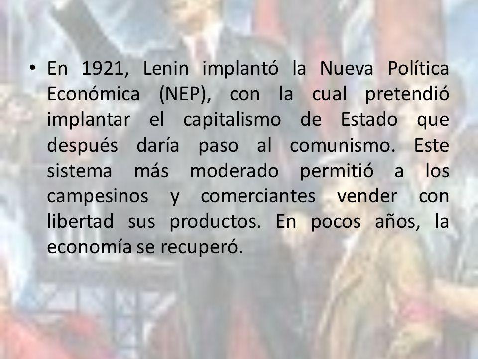 En 1921, Lenin implantó la Nueva Política Económica (NEP), con la cual pretendió implantar el capitalismo de Estado que después daría paso al comunism