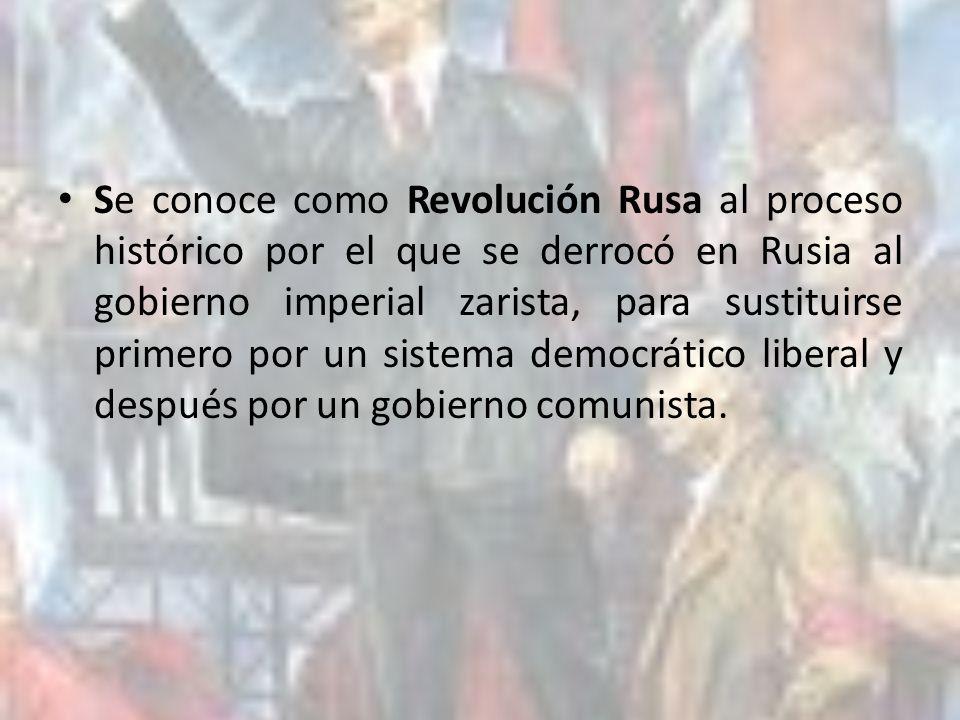 Se conoce como Revolución Rusa al proceso histórico por el que se derrocó en Rusia al gobierno imperial zarista, para sustituirse primero por un siste