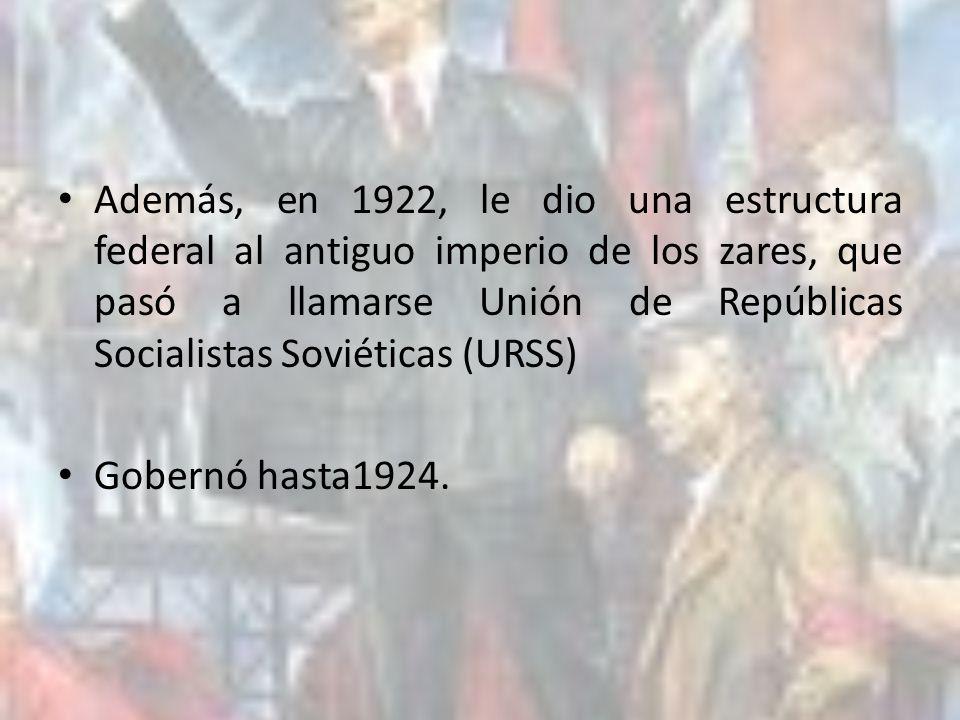 Además, en 1922, le dio una estructura federal al antiguo imperio de los zares, que pasó a llamarse Unión de Repúblicas Socialistas Soviéticas (URSS)