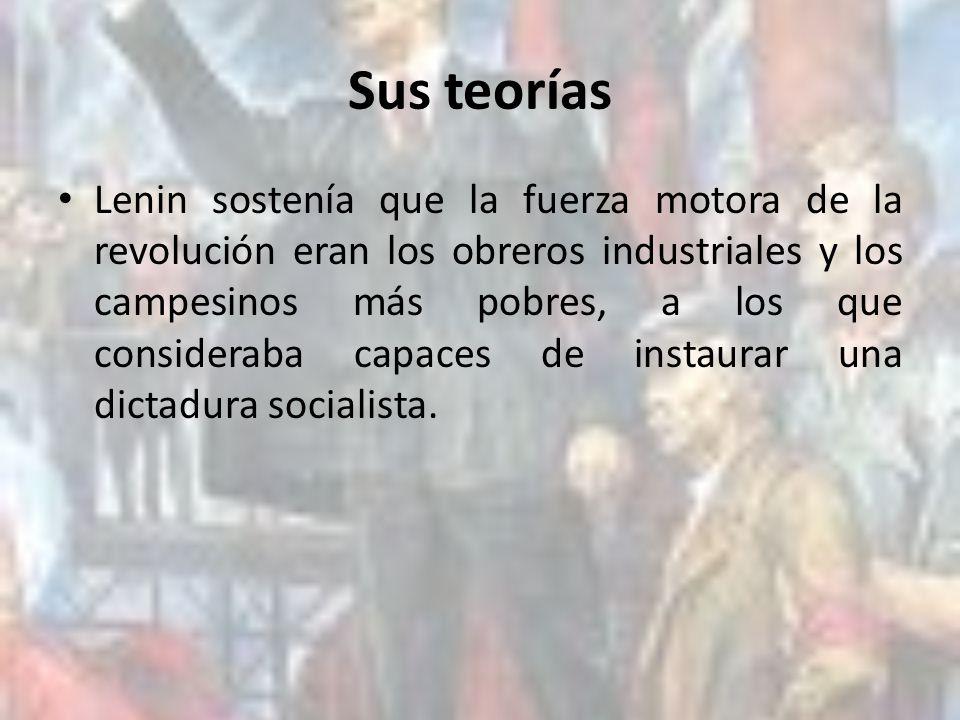 Sus teorías Lenin sostenía que la fuerza motora de la revolución eran los obreros industriales y los campesinos más pobres, a los que consideraba capa