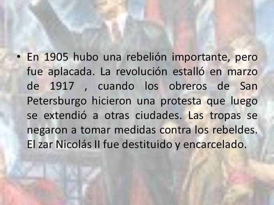 En 1905 hubo una rebelión importante, pero fue aplacada. La revolución estalló en marzo de 1917, cuando los obreros de San Petersburgo hicieron una pr