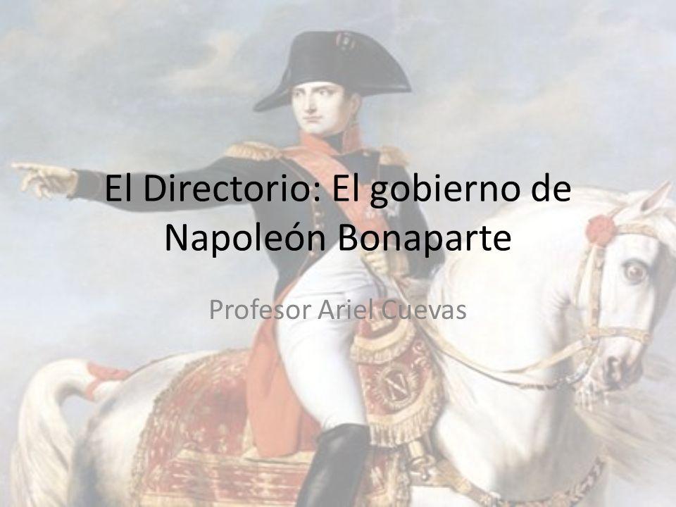 El Directorio: El gobierno de Napoleón Bonaparte Profesor Ariel Cuevas