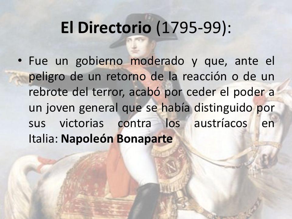 El Directorio (1795-99): Fue un gobierno moderado y que, ante el peligro de un retorno de la reacción o de un rebrote del terror, acabó por ceder el p
