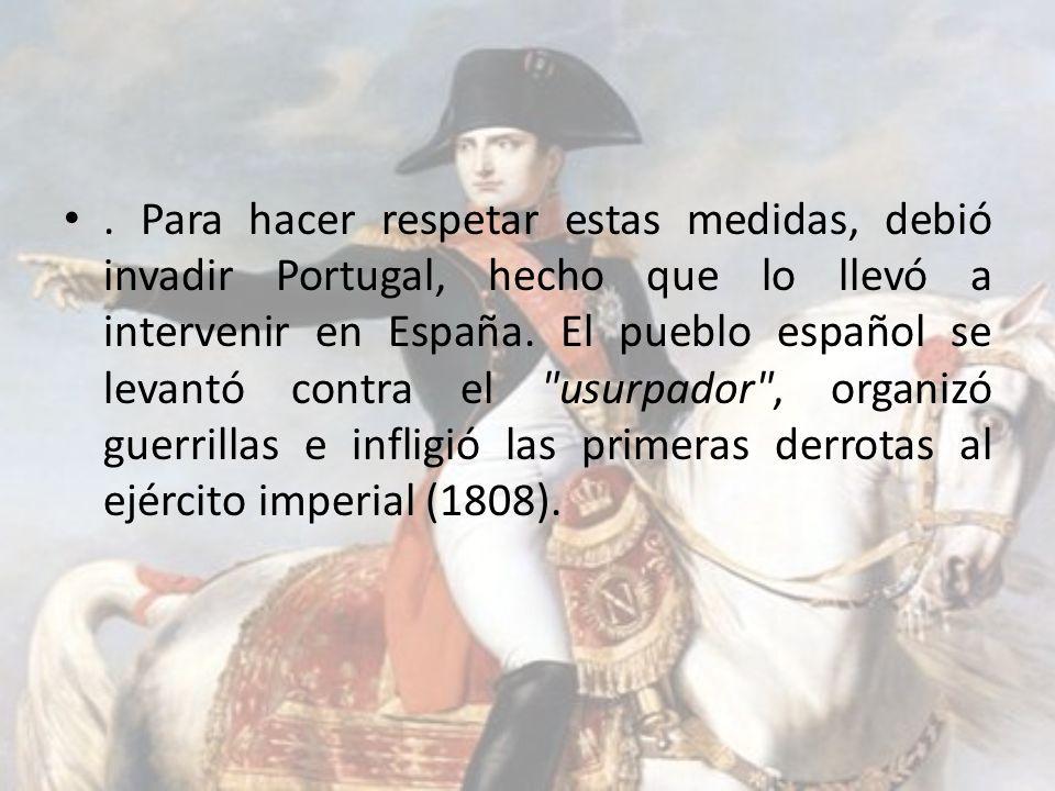 . Para hacer respetar estas medidas, debió invadir Portugal, hecho que lo llevó a intervenir en España. El pueblo español se levantó contra el