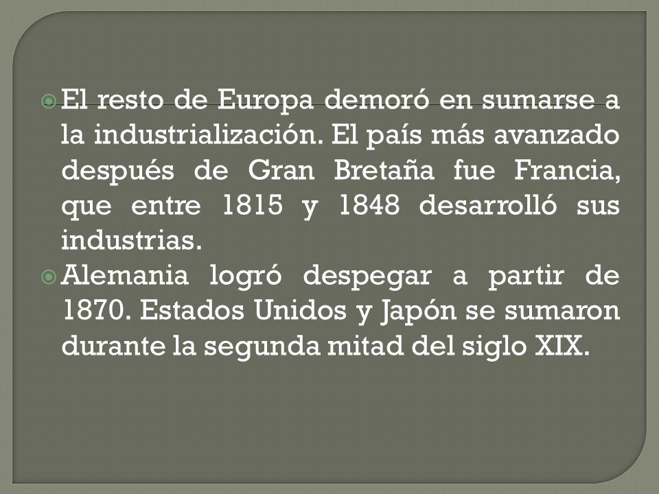 El resto de Europa demoró en sumarse a la industrialización. El país más avanzado después de Gran Bretaña fue Francia, que entre 1815 y 1848 desarroll