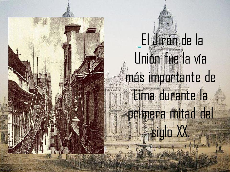 El Jirón de la Unión fue la vía más importante de Lima durante la primera mitad del siglo XX.
