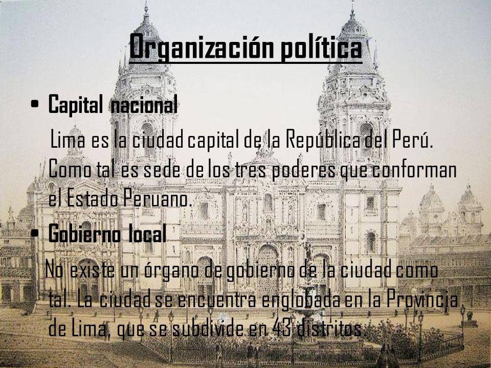 Organización política Capital nacional Lima es la ciudad capital de la República del Perú. Como tal es sede de los tres poderes que conforman el Estad