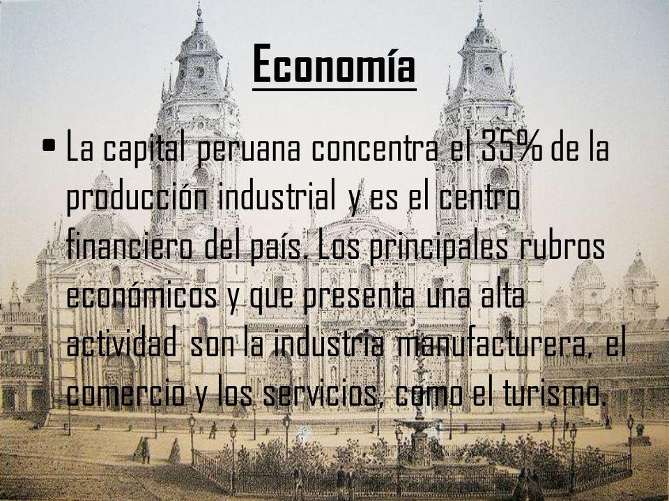 Economía La capital peruana concentra el 35% de la producción industrial y es el centro financiero del país. Los principales rubros económicos y que p