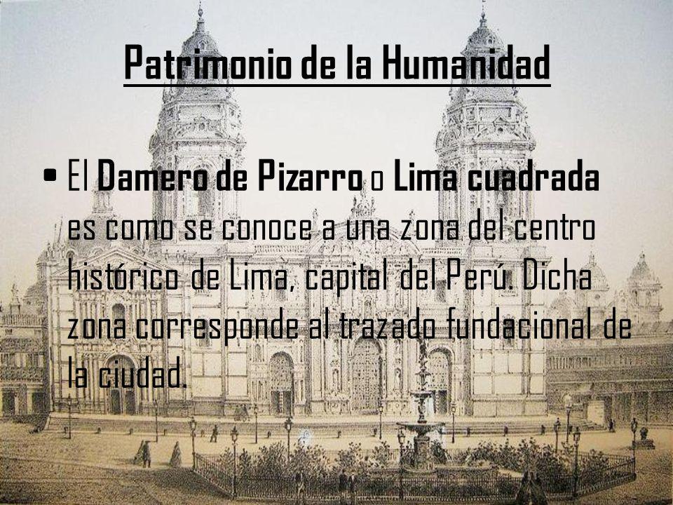 Patrimonio de la Humanidad El Damero de Pizarro o Lima cuadrada es como se conoce a una zona del centro histórico de Lima, capital del Perú. Dicha zon