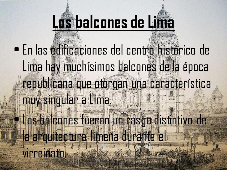 Los balcones de Lima En las edificaciones del centro histórico de Lima hay muchísimos balcones de la época republicana que otorgan una característica