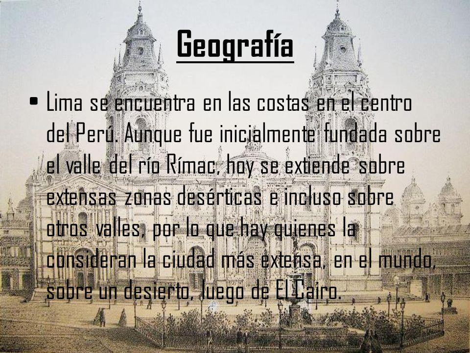 Geografía Lima se encuentra en las costas en el centro del Perú. Aunque fue inicialmente fundada sobre el valle del río Rímac, hoy se extiende sobre e