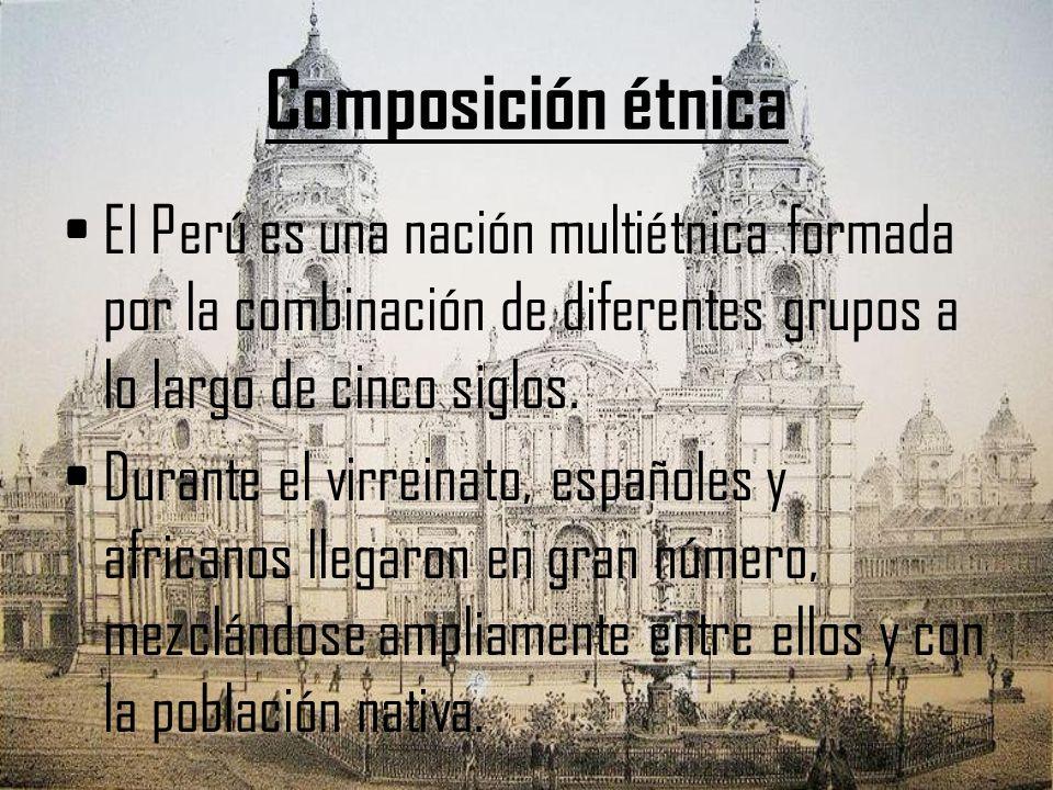 Composición étnica El Perú es una nación multiétnica formada por la combinación de diferentes grupos a lo largo de cinco siglos. Durante el virreinato