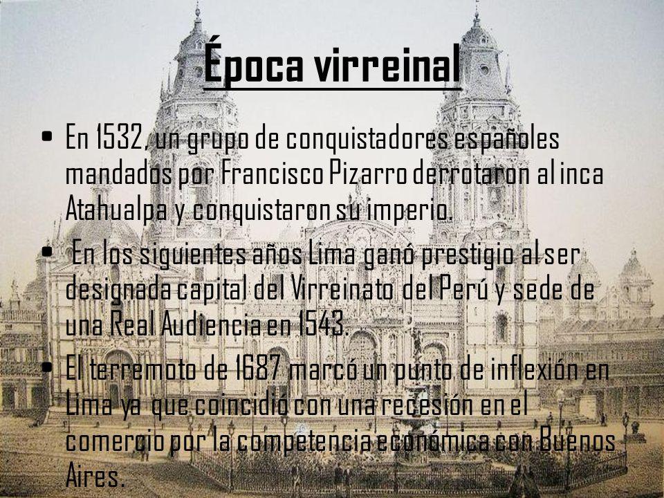 Época virreinal En 1532, un grupo de conquistadores españoles mandados por Francisco Pizarro derrotaron al inca Atahualpa y conquistaron su imperio. E