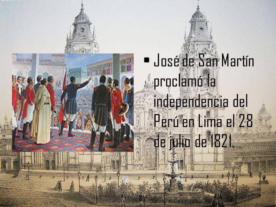 José de San Martín proclamó la independencia del Perú en Lima el 28 de julio de 1821.