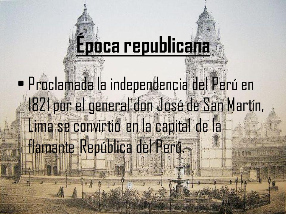 Época republicana Proclamada la independencia del Perú en 1821 por el general don José de San Martín, Lima se convirtió en la capital de la flamante R