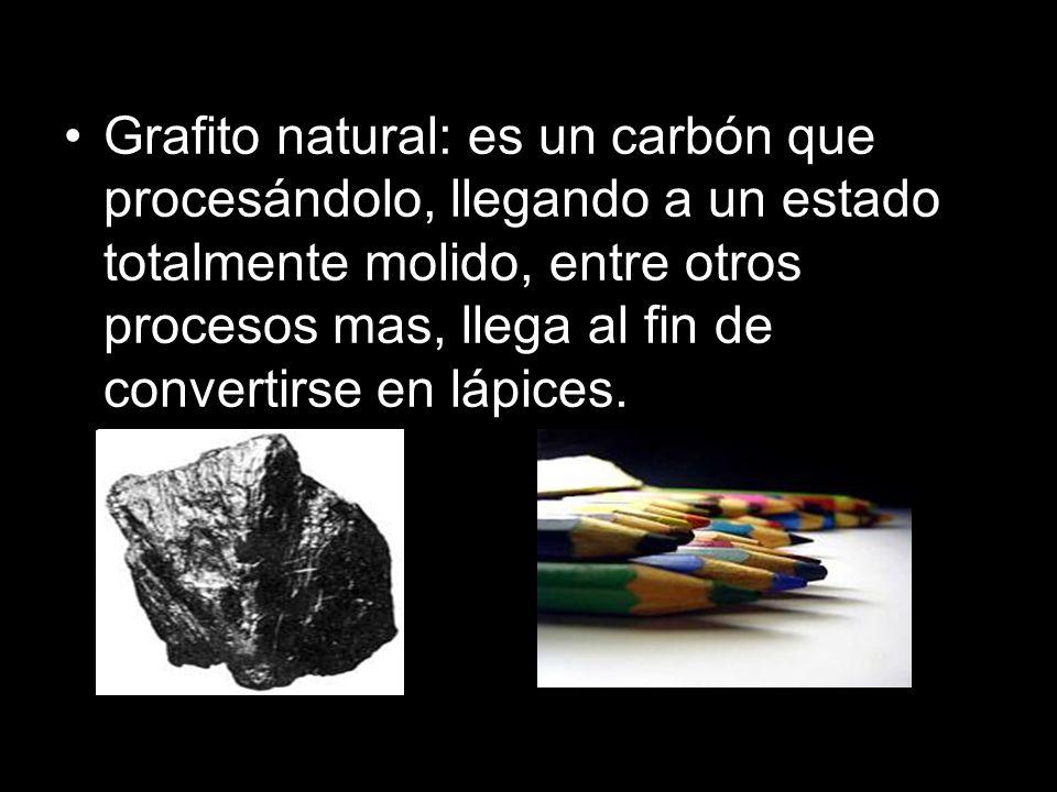 Grafito natural: es un carbón que procesándolo, llegando a un estado totalmente molido, entre otros procesos mas, llega al fin de convertirse en lápic