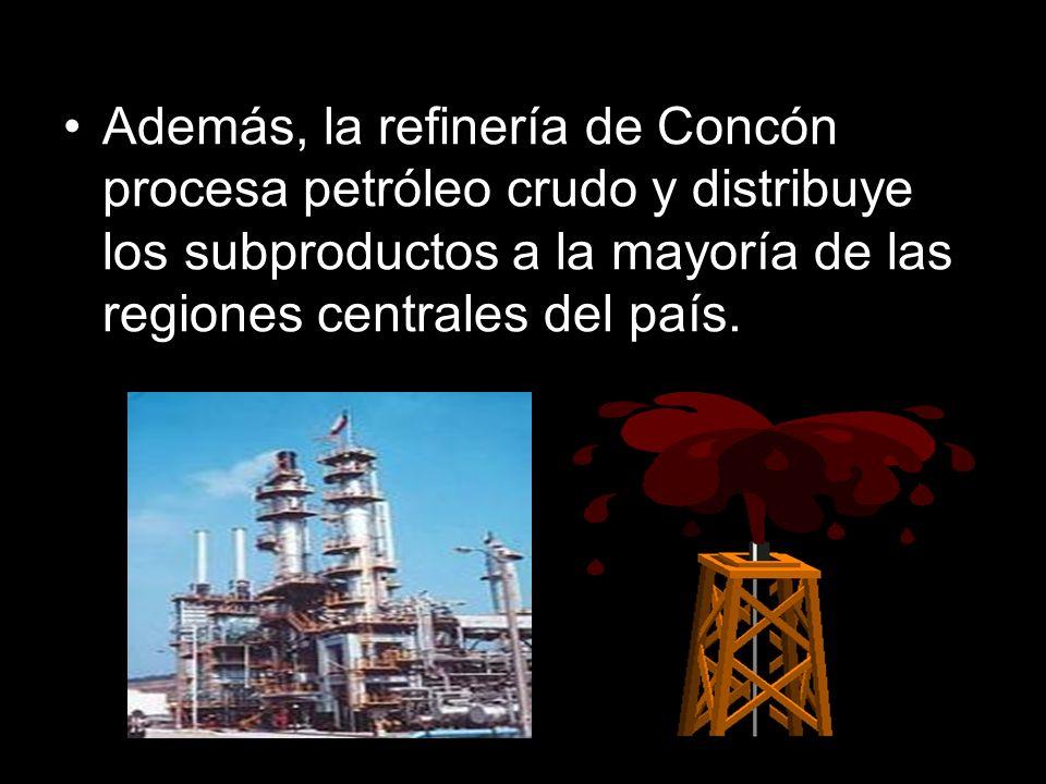 Además, la refinería de Concón procesa petróleo crudo y distribuye los subproductos a la mayoría de las regiones centrales del país.